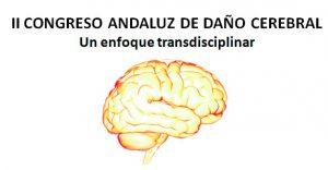 II Congreso Andaluz de Daño Cerebral: Un Enfoque Transdisciplinar